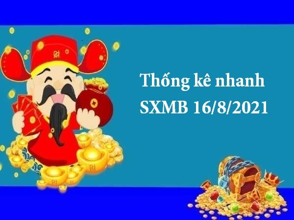 Thống kê nhanh SXMB 16/8/2021 hôm nay